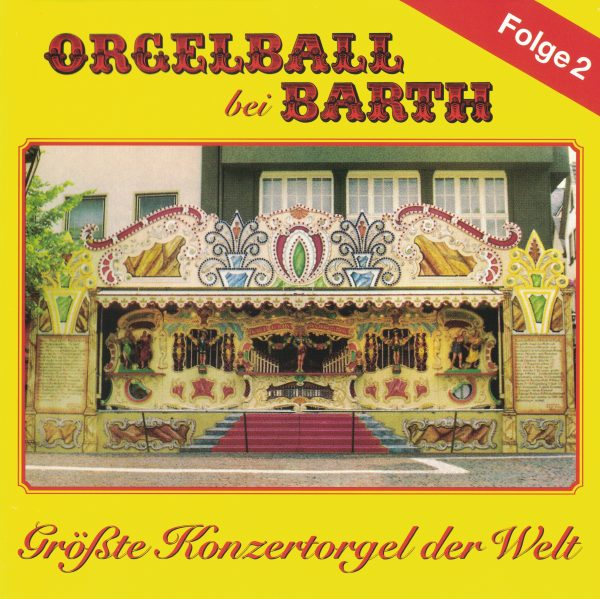 Drehorgel-Shop: Orgelball bei Barth Folge 2 - Größte Konzertorgel der Welt (CD2017)